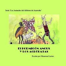 Los Animales Del Alfabeto de Australia: El Hormigon Angus y Los Acrobatas :...