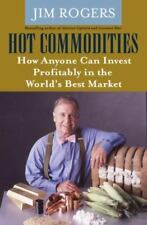 Hot Commodities : How Anyone Can Invest Profitably in the World's Best Market, J