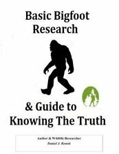 Basic Bigfoot Research and Guide to Knowing the Truth by Daniel Benoit (2014,.