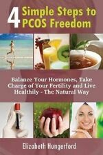 4 Simple Steps to PCOS Freedom: Balance Your Hormones, Take Charge Of Your Ferti
