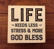 LIFE NEEDS LESS STRESS & MORE GOD BLESS wood box sign 4 x 4 Primitives by Kathy