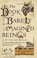 The Book of Barely Imagined Beings: A 21st-century Bestiary by Caspar Henderson,