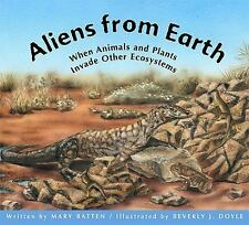Aliens from Earth : When Animals and Plants Invade Other Ecosystems by Mary...