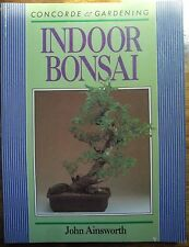 Indoor Bonsai (Concorde gardening) By John Ainsworth GOOD COPY 96 PAGES..