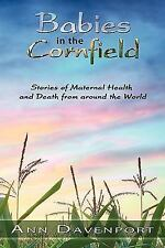 Babies in the Cornfield : Stories of Maternal Health and Death from around...