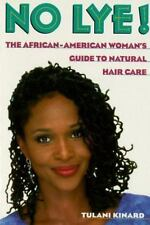 No Lye! The African American Woman's Guide to Natural Hair Tulani Kinard