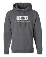 Think It's not illegal yet Hoodie Funny gift dumb joke Hoody ladies unisex Hood