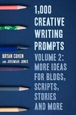1,000 Creative Writing Prompts, Volume 2 : More Ideas for Blogs, Scripts,...