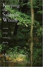 Keeping the Sabbath Wholly : Ceasing, Resting, Embracing, Feasting by Marva J. D
