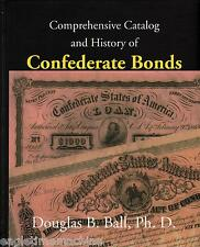 Comprehensive Catalog And History Of Confederate Bonds by Douglas Ball NEW Book