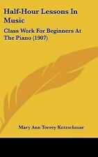 Half-Hour Lessons In Music: Class Work For Beginners At The Piano (1907) by Kot