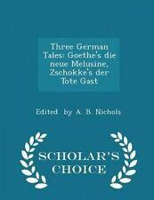Three German Tales Goethe's Die Neue Melusine Zschokke's Der by By B Nichols Edi