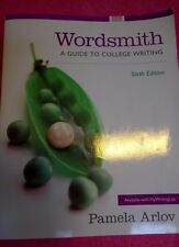 Wordsmith: A Guide to College Writing by Pamela Arlov, 6th Edition