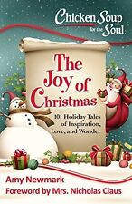 Chicken Soup for the Soul: The Joy of Christmas: 101 Holiday Tales of Inspirati