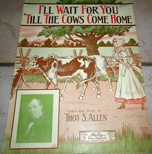 I'll Wait for You 'Till the COWS COME HOME 1911 THOMAS ALLEN Sheet Music!