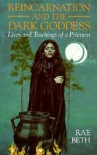 Reincarnation and the Dark Goddess: Lives and Teachings of a Priestess By Rae B