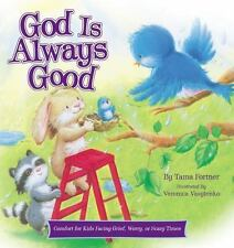 God Is Always Good: Comfort for Kids Facing Grief, Fear, or Change (Hardback or