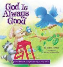 God Is Always Good: Comfort for Kids Facing Grief, Fear, or Change by Fortner,