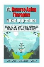 The Cure: 68 Reverse Aging Therapies Backed up by Science : How to Get 20...