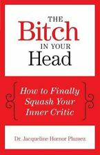 The Bitch in Your Head : How to Finally Squash Your Inner Critic by...