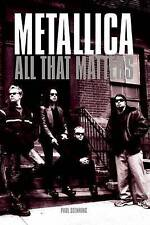 Metallica: All That Matters,Paul Stenning,Very Good Book mon0000111288