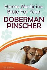 Home Medicine Bible for Your Doberman Pinscher : The Alternative Health Guide.