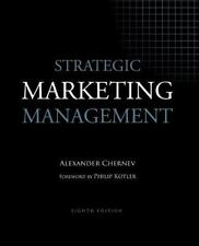 Strategic Marketing Management: By Chernev, Alexander Kotler, Philip