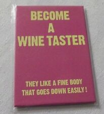 BRAND NEW BECOME A WINE TASTER FRIDGE MAGNET