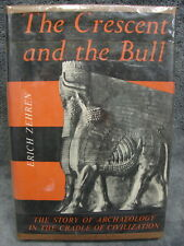The Crescent And The Bull-A Survey Of Archaeology In The Near East- Erich Zehren