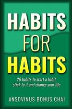 Habits for Habits : 26 Habits to Start a Habit, Stick to It and Change Your...