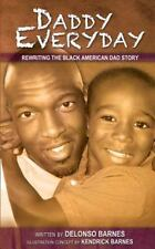 Daddy Everyday : Rewriting the Black American Dad Story by Delonso Barnes...