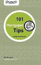 LifeTips 101 Mortgage Tips by Bill Pirraglia (2007, Book, Other)