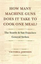 How Many Machine Guns Does It Take to Cook One Meal?: The Seattle and San Franc