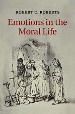 Emotions in the Moral Life by Robert C. Roberts (2015, Paperback)