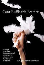 Can't Ruffle This Feather: A Single Women's Journey Around the World in Order to