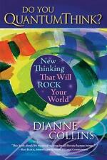 Do You Quantum Think? : New Thinking That Will Rock Your World by Dianne...