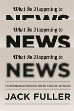 What Is Happening to News: The Information Explosion and the Crisis in