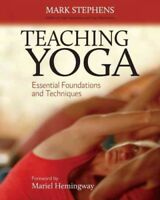 Teaching Yoga : Essential Foundations and Techniques, Paperback by Stephens, ...