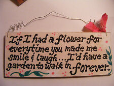 """IF I HAD A FLOWER FOR EVERY TIME YOU MADE ME SMILE..""~3X7"" HANDPAINTED SIGN"
