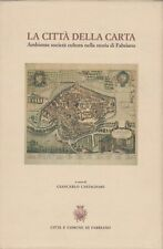 La città della carta Ambiente società e cultura nella storia di Fabriano