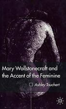 Mary Wollstonecraft and the Accent of the Feminine by Ashley Tauchert (2001,...