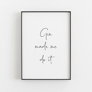 Gin Made Me Do It Typography Print Poster Funny Humorous Wall Art