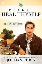 Planet, Heal Thyself : The Revolution of Regeneration in Body, Mind, and Planet