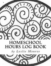 Homeschool Hours Log Book : For Families with 3-5 Kids by Leslie Monroe...