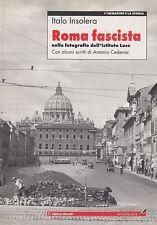 ITALO INSOLERA ROMA FASCISTA NELLE FOTOGRAFIE DELL'ISTITUTO LUCE 2001 STORIA