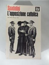 L'opposizione cattolica da Porta Pia al 98, G. Spadolini, Vallecchi Editore 1966