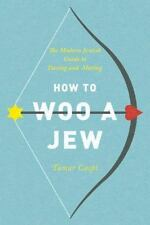 How to Woo a Jew: The Modern Jewish Guide to Dating and Mating, Caspi, Tamar, Go