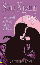 Stop Kissing Frogs: How to Avoid Mr Wrong and Find Mr Right by Madeleine Lowe...