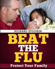 USED (LN) Beat the Flu: Protect Yourself and Your Family From Swine Flu, Bird Fl