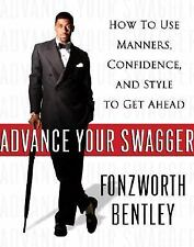 Advance Your Swagger: How to Use Manners, Confidence, and Style to Get Ahead by